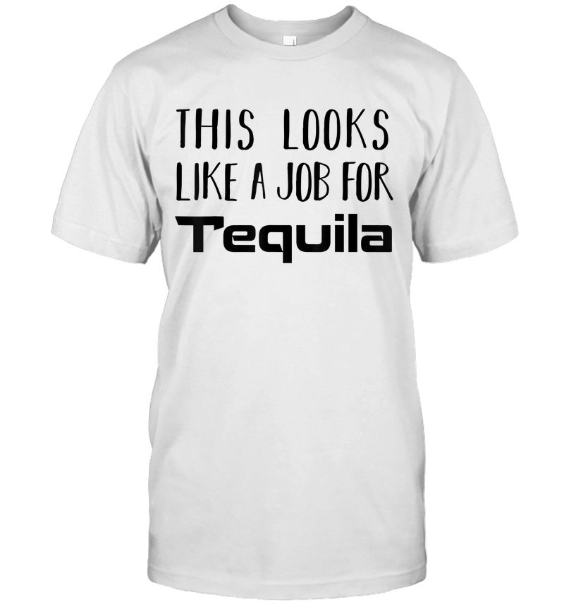This Looks Like A Job For Tequila Drinking Party T-Shirt
