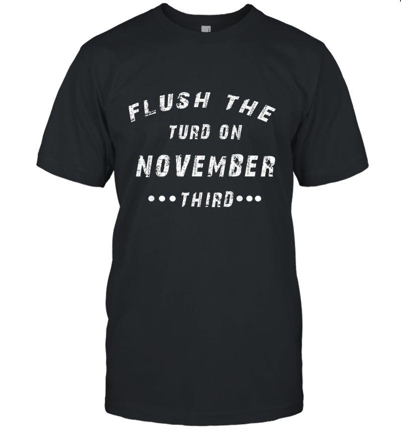 Flush The Turd On November Third Vote T-Shirt Anti Trump2020