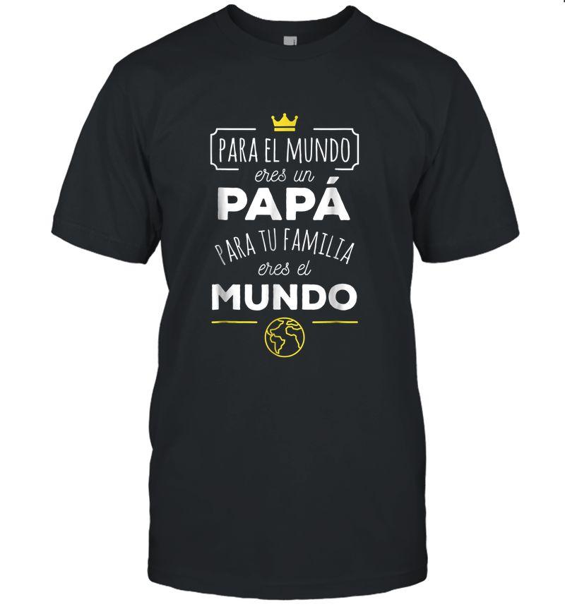 Eres El Mundo Papa Dia Del Padre Regalo T-Shirt