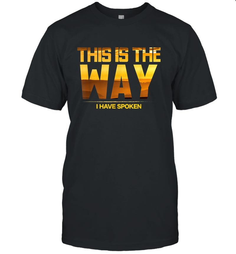 This Is The Way I Have Spoken Space Western Great Gift T-Shirt