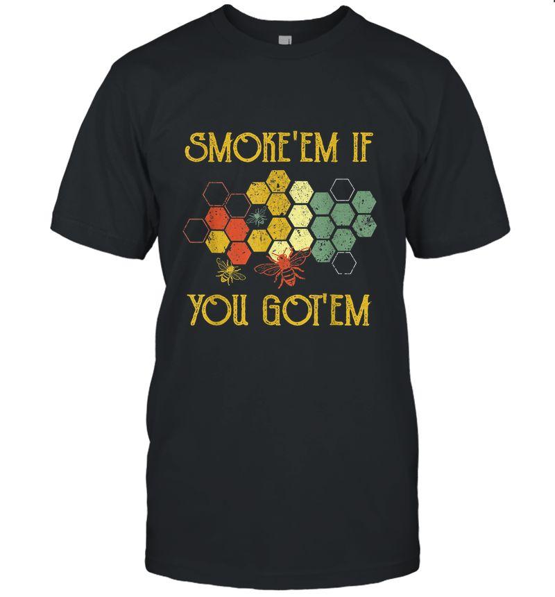 Smoke' Em If You Got' Em T-Shirt