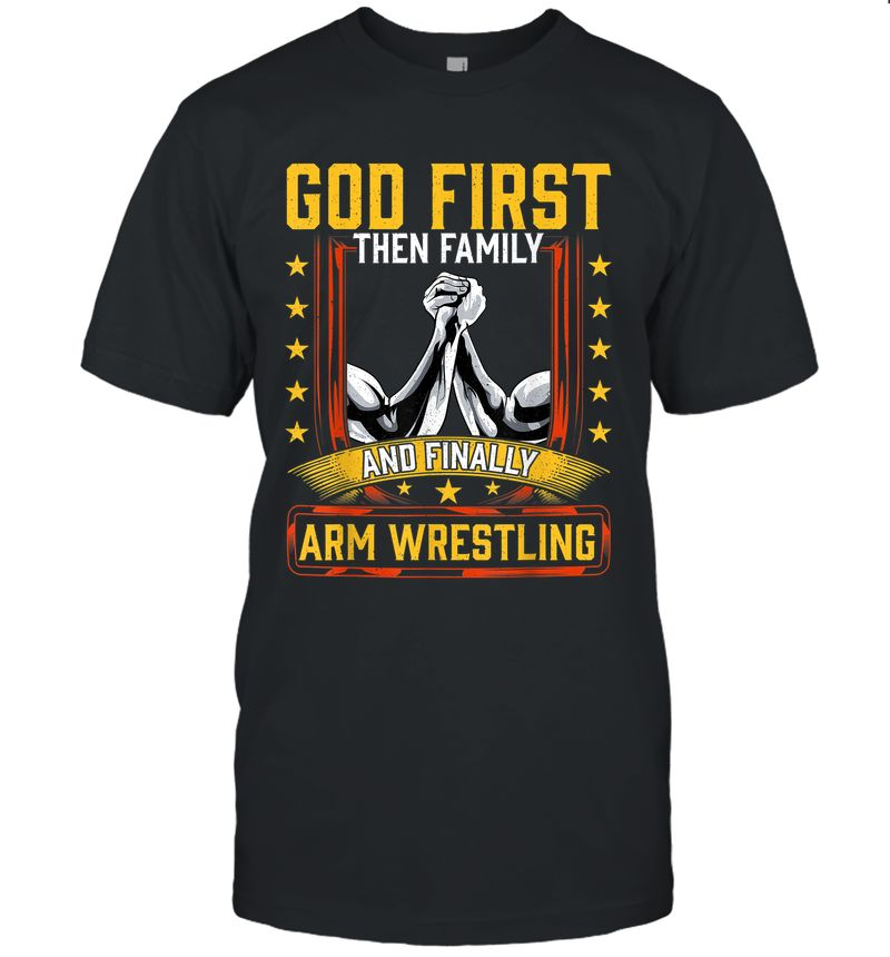 God First Then Family And Finally Arm Wrestling | Arm Muscle T-Shirt