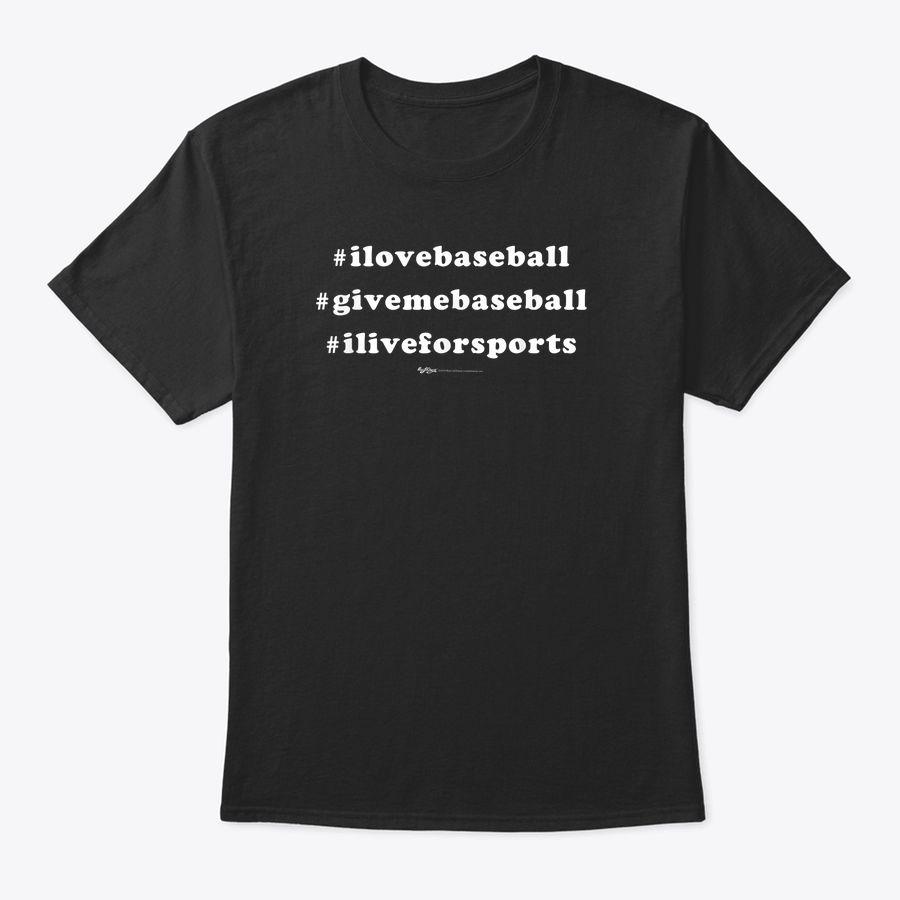 Hashtag I Love Baseball Give Me Baseball T-Shirt