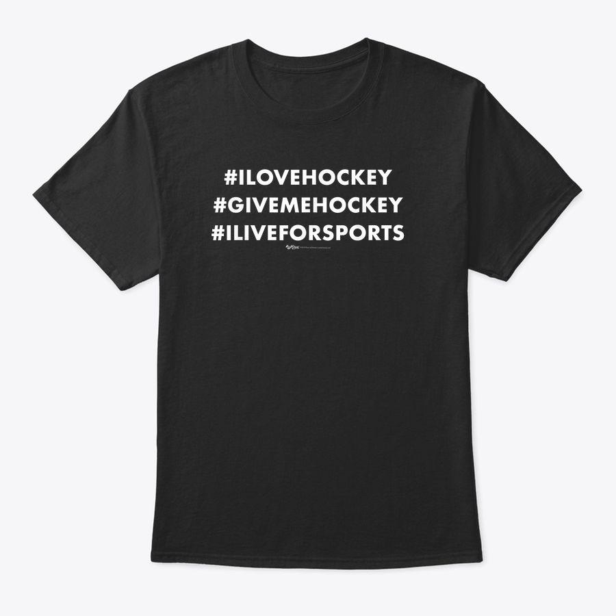 Hashtag I Love Hockey Give Me Hockey T-Shirt