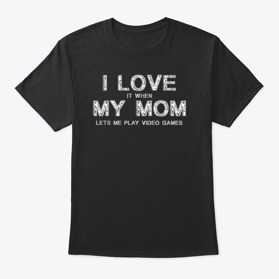 I Love It When My Mom Lets Me Play Video Games Funny Gift T-Shirt