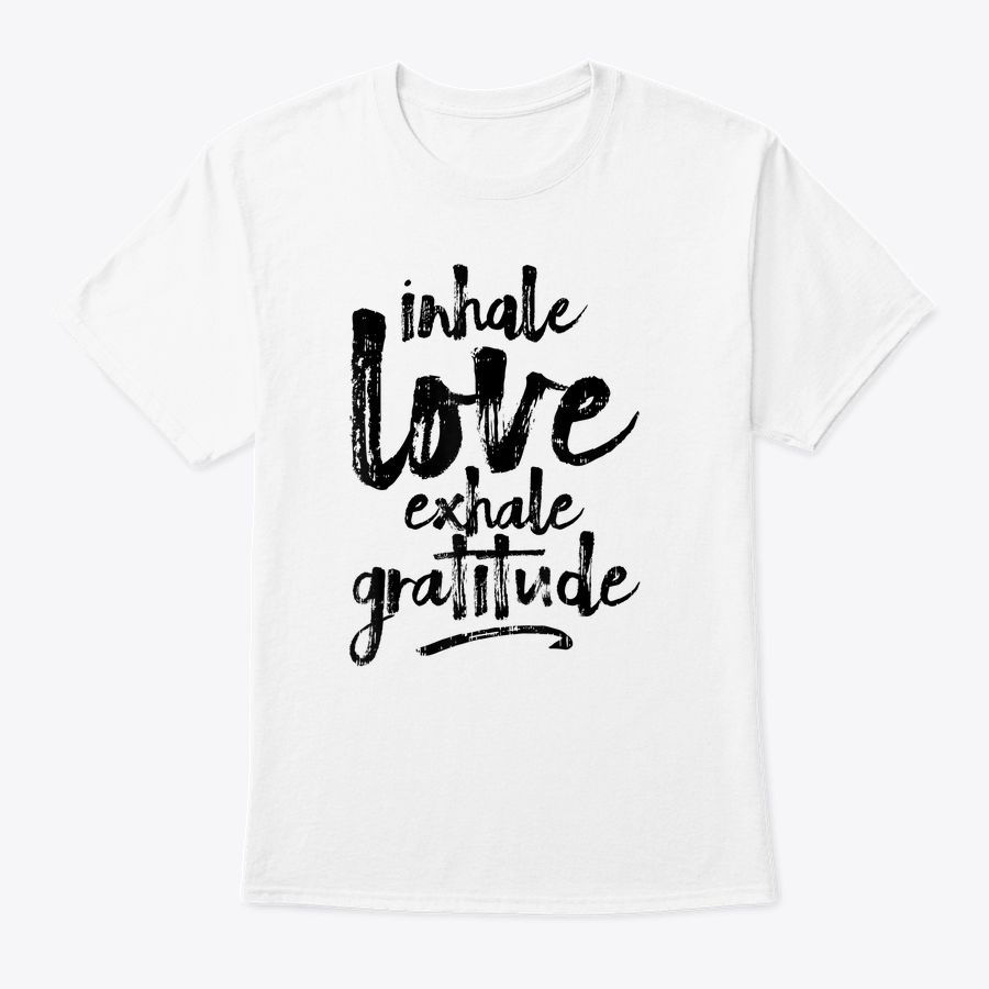 Inhale Love Exhale Gratitude Yoga Inspirational Quote Gift T-Shirt