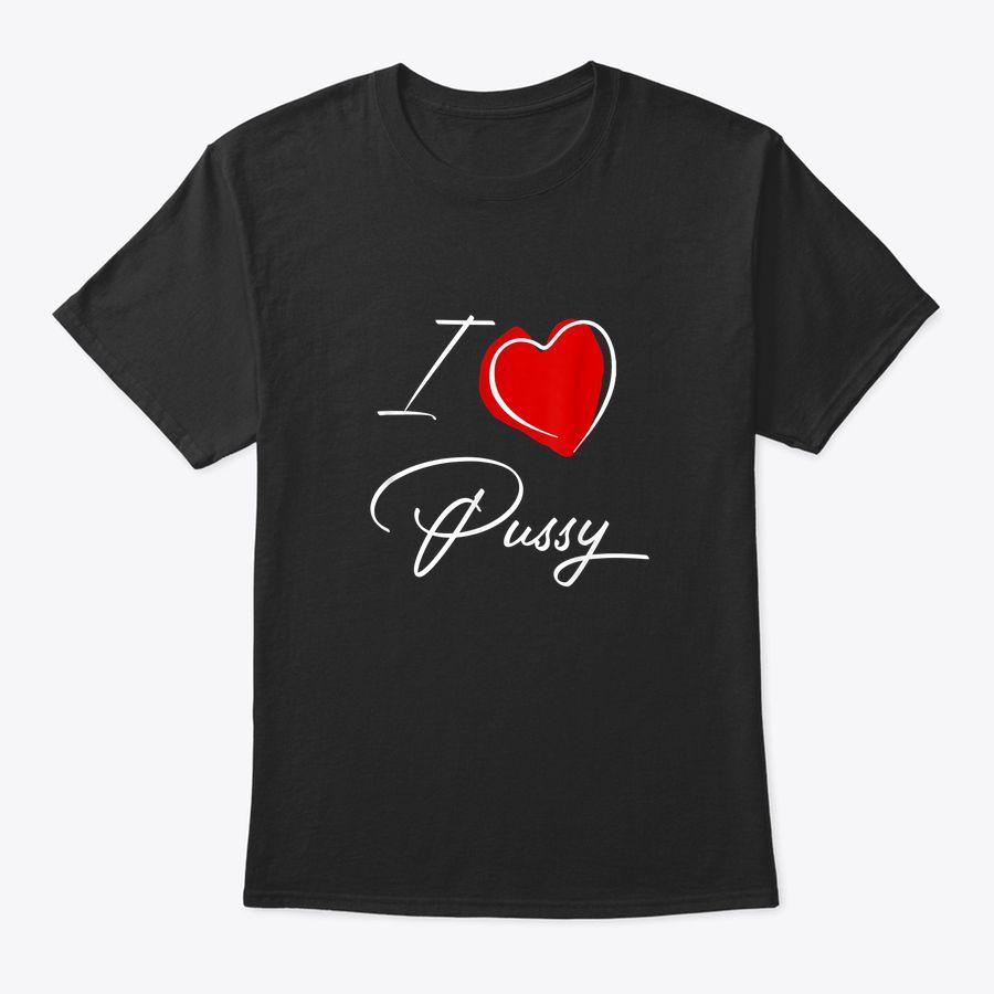 Funny Rude I Love Pussy T-Shirt