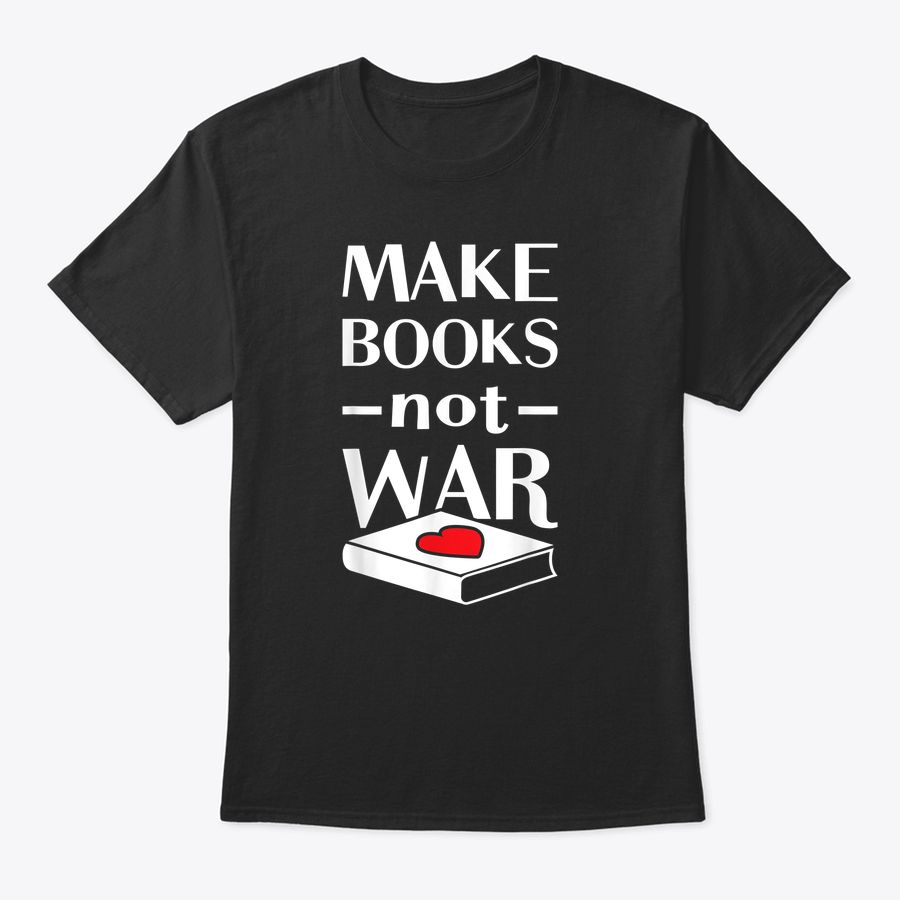 Love Reading Books - Books Not War T-Shirt