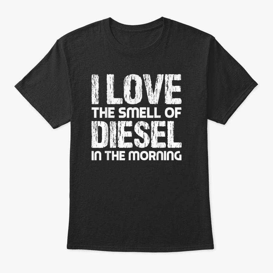 I Love The Smell Of Diesel In The Morning Funny Trucker Dad T-Shirt
