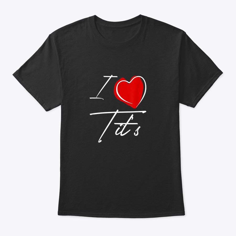 Funny Rude I Love Tit'S T-Shirt