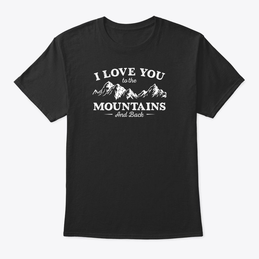 I Love You To The Mountains For Camping Outdoors Lovers T-Shirt