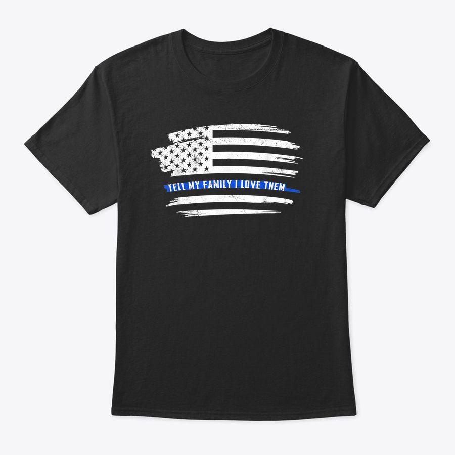 Tell My Family I Love Them American Flag Thin Blue Line 2020 T-Shirt