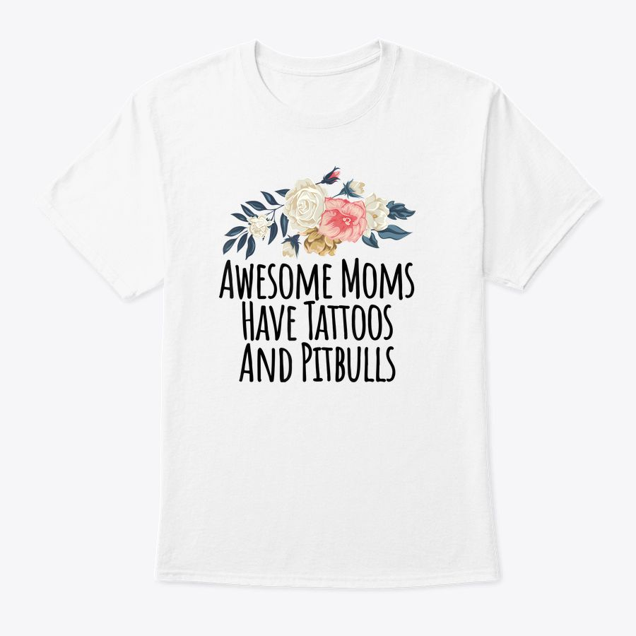 Awesome Moms Have Tattoos And Pitbulls Funny Flowers Gift T-Shirt
