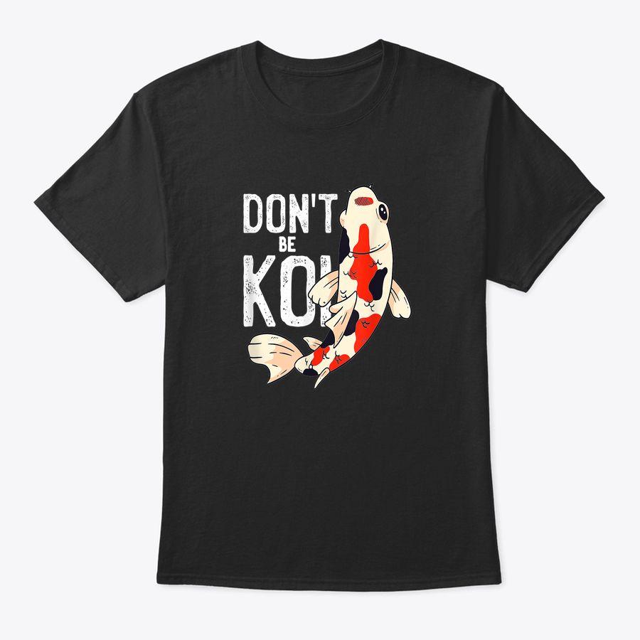 Vintage Don'T Be Koi Fish Amur Carp Breed Love Fishing Gift T-Shirt