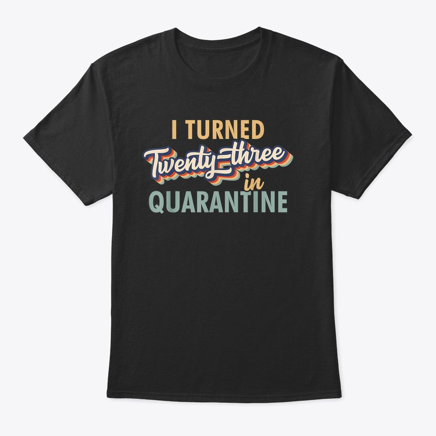 I Turned 23 In Quarantine Tshirt - 23Rd Birthday Gift T-Shirt