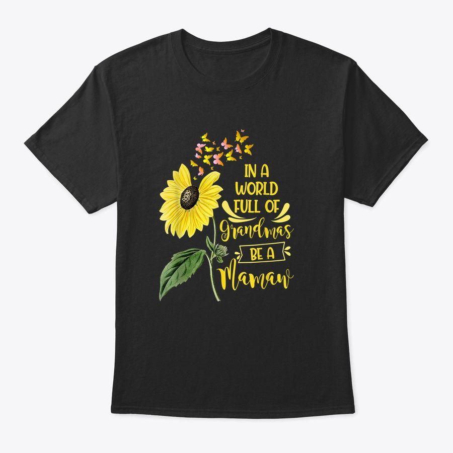 In A World Full Of Grandmas Be A Mamaw Sunflower Cute Gift T-Shirt