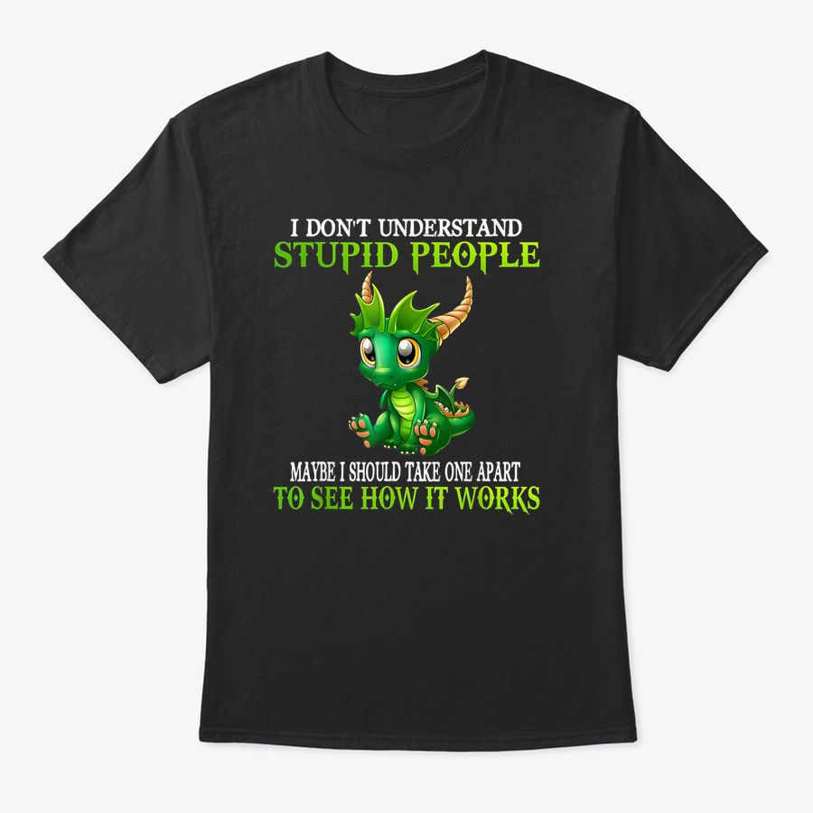 I Don'T Understand Stupid People Cute Dragons Lover Gift T-Shirt