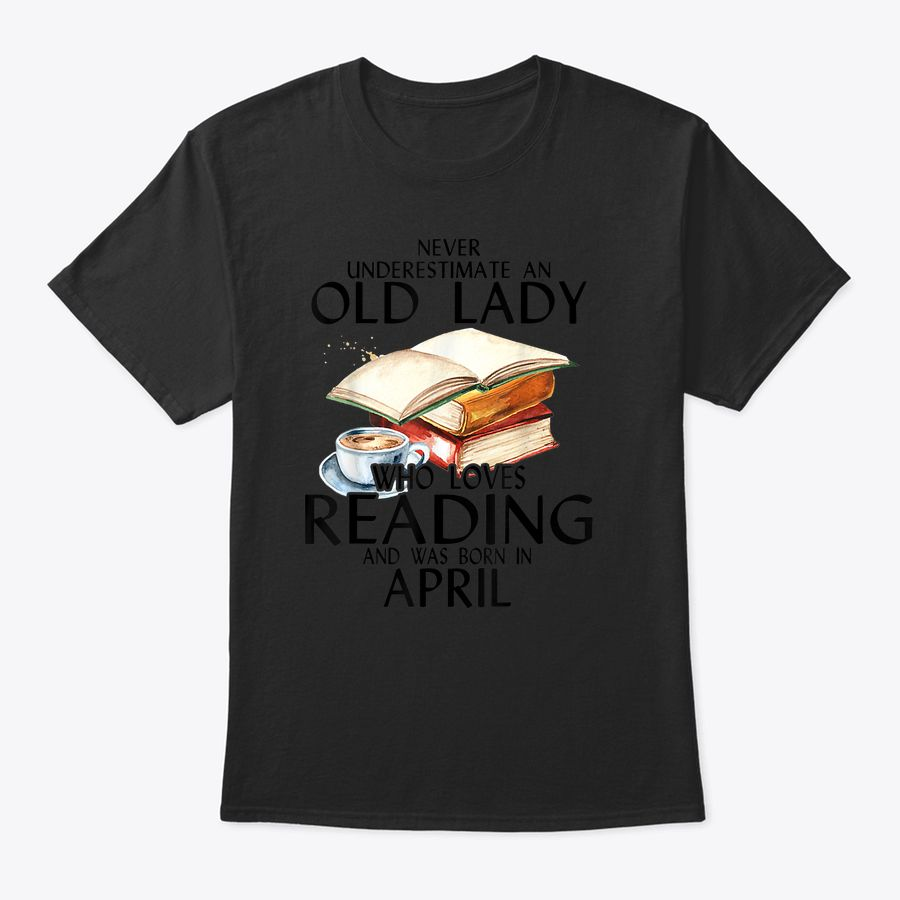 Never Underestimate An Old Lady Who Loves Reading April T-Shirt