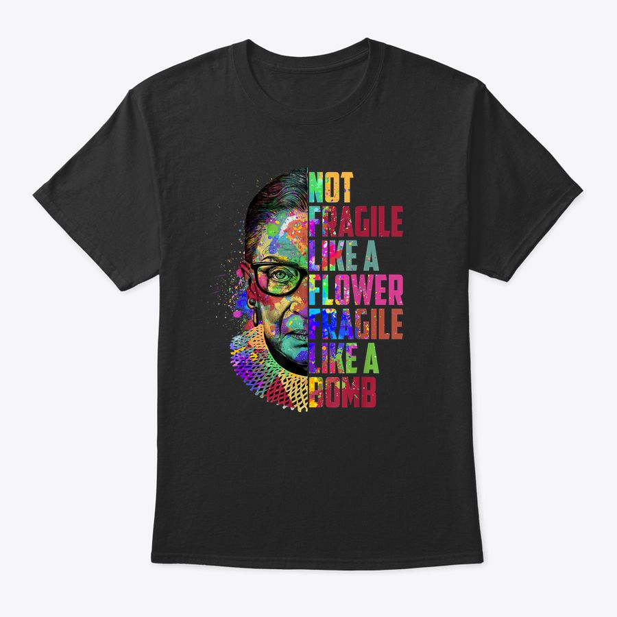 Women Not Fragile Like A Flower But A Bomb Ruth Ginsburg Rbg T-Shirt