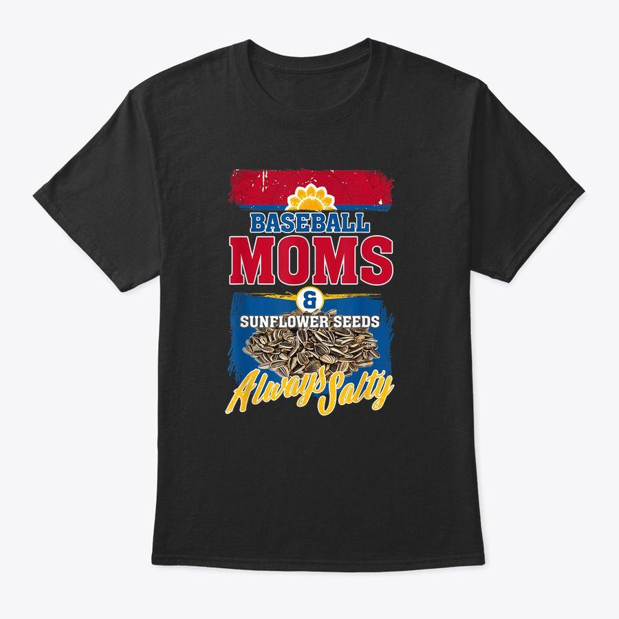 Proud Baseball Moms & Sunflower Seeds Always Salty T-Shirt