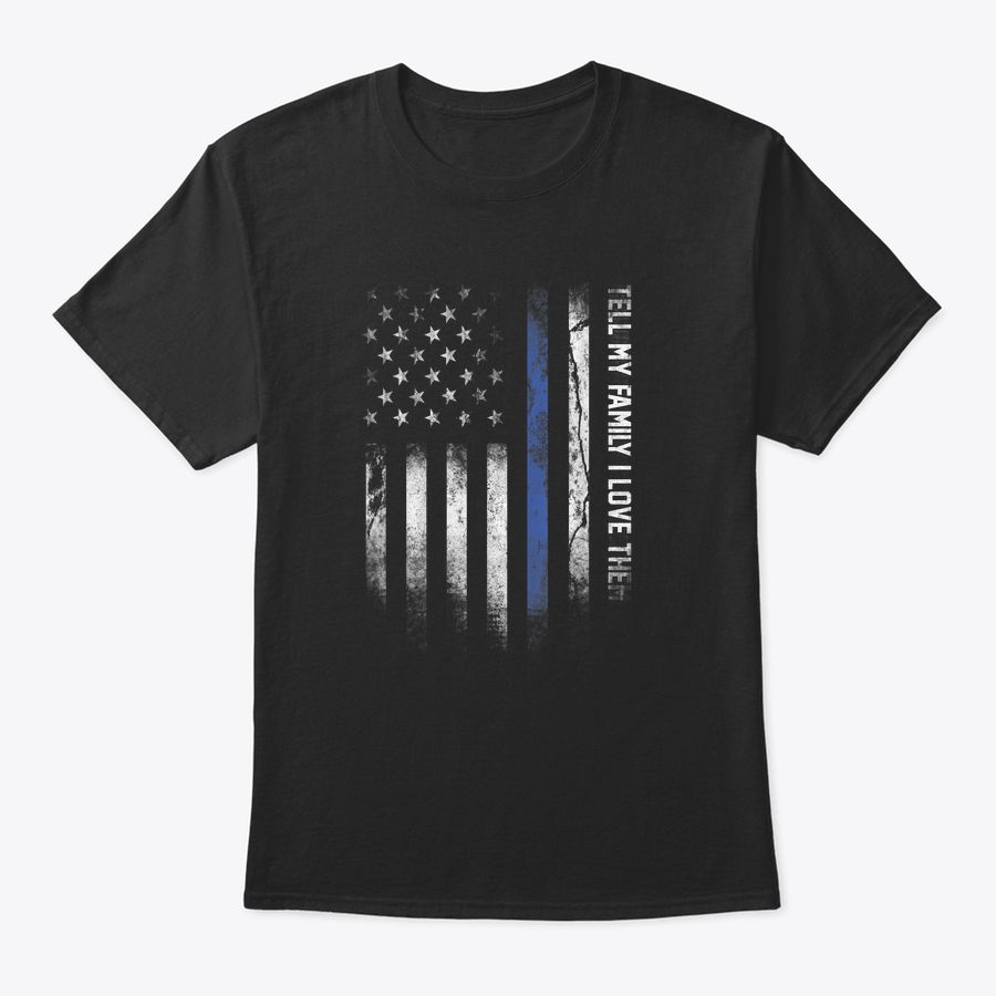 Tell My Family I Love Them American Flag Thin Blue Line 2020 T-Shirt