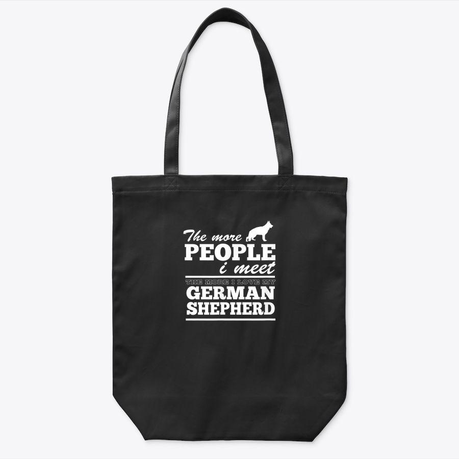 The More People I Meet The More I Love My German Shepherd Tote Bag
