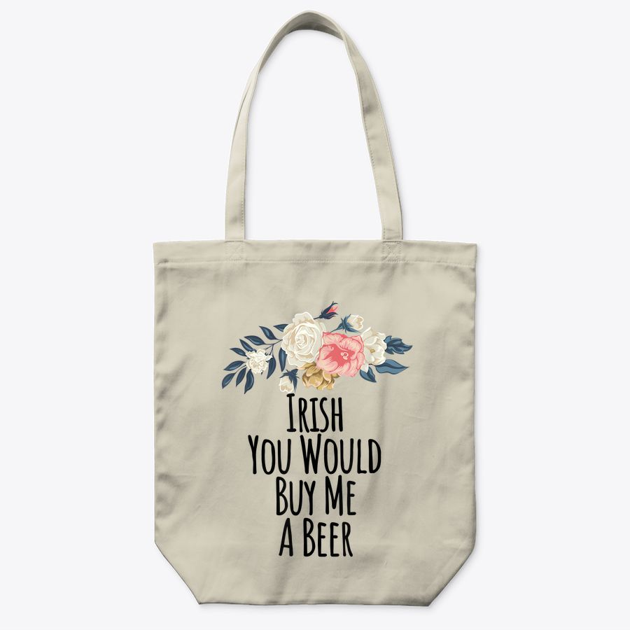 Irish You Would Buy Me A Beer Funny Floral Flowers Gift Mom Tote Bag