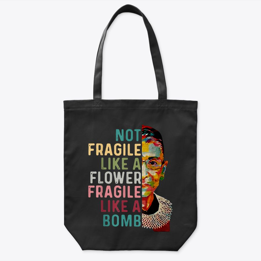 Not Fragile Like A Flower But A Bomb Rbg Gift Tote Bag